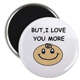 BUT, I LOVE YOU MORE Magnet