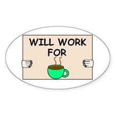 WILL WORK FOR COFFEE Oval Decal