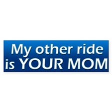 My other ride is YOUR MOM Bumper Bumper Sticker