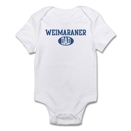 Weimaraner dad Infant Bodysuit