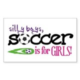 Silly Boys, Soccer Is For Girls Bumper Stickers