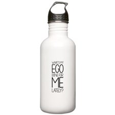 What's My Ego Done for ME Lately? Water Bottle