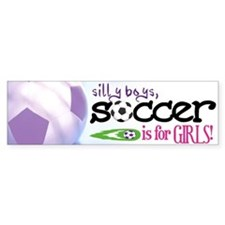 Silly Boys, Soccer Is For Girls - Bumper Bumper Sticker
