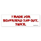 I MADE YOUR BOYFRIEND TAP OUT Bumper Car Sticker