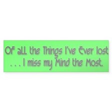 I Miss My Mind the Most - Bumper Bumper Sticker