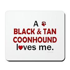 A Black & Tan Coonhound Loves Me Mousepad