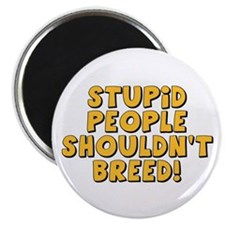 "Stupid People Shouldn't Breed 2.25"" Magnet (10 pac"