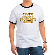 Stupid People Shouldn't Breed T