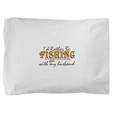 I'd Rather Be - Husband Pillow Sham