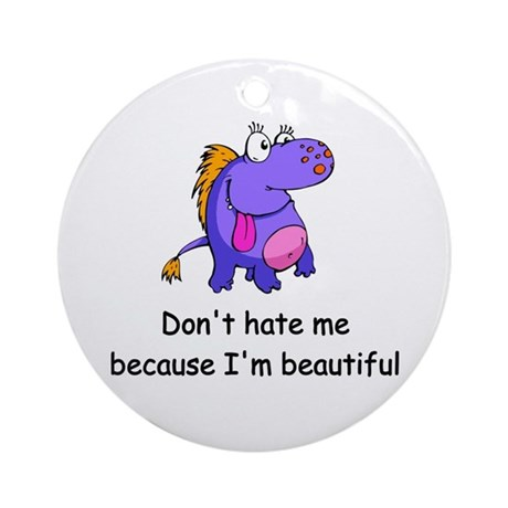Don't hate me Ornament (Round)