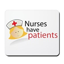 Nurses have patients Mousepad