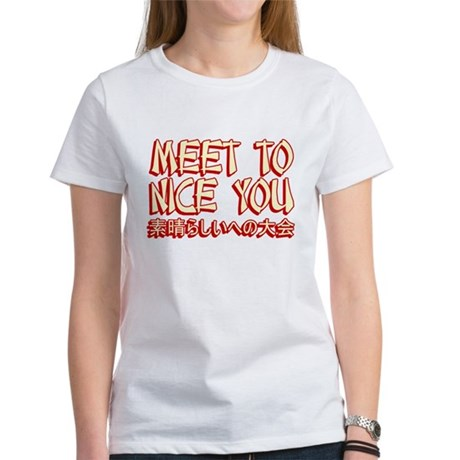 Meet To Nice You Womens T-Shirt