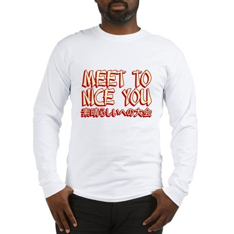 Meet To Nice You Long Sleeve T-Shirt