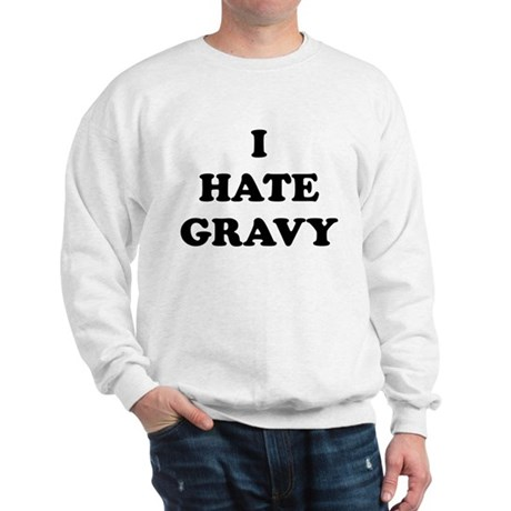 I Hate Gravy - Sweatshirt