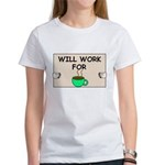 WILL WORK FOR COFFEE Women's T-Shirt