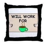 WILL WORK FOR COFFEE Throw Pillow