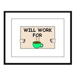 WILL WORK FOR COFFEE Large Framed Print