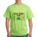 WILL WORK FOR COFFEE Green T-Shirt