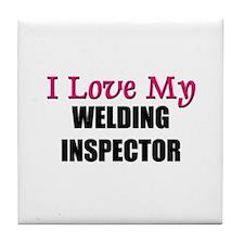 I Love My WELDING INSPECTOR Tile Coaster