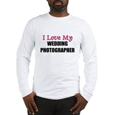 I Love My WEDDING PHOTOGRAPHER Long Sleeve T-Shirt