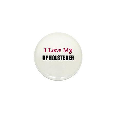 I Love My UPHOLSTERER Mini Button