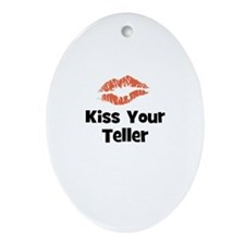 Kiss Your Teller Oval Ornament