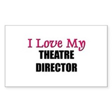 I Love My THEATRE DIRECTOR Rectangle Decal