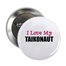 "I Love My TAIKONAUT 2.25"" Button (10 pack)"