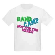 Band Camp, not for the weak!! T-Shirt