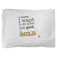 Go after the gold Pillow Sham