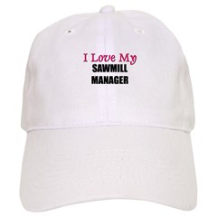 I Love My SAWMILL MANAGER Cap
