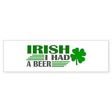 Irish I had a beer Bumper Bumper Sticker