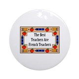 The Best Teachers Are French Teachers Ornament (Ro