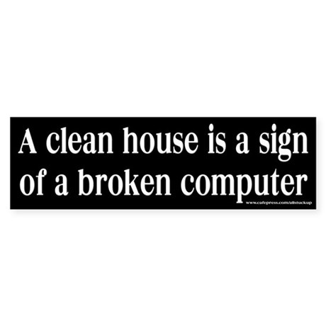 Clean House Broken Computer Bumper Sticker