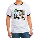 It's FRIDAY! BITCHES! T