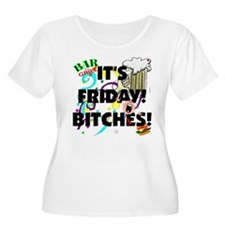It's FRIDAY! BITCHES! T-Shirt
