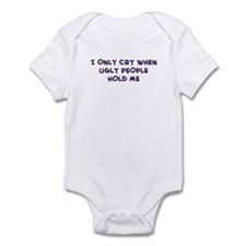 I ONLY CRY WHEN  UGLY PEOPLE  Infant Bodysuit