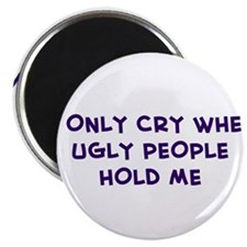 I ONLY CRY WHEN UGLY PEOPLE Magnet