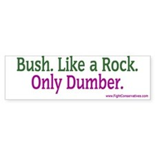 Bush. Like a Rock. Only Dumber.