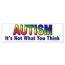 AUTISM: It's Not What You Think Bumper Bumper Sticker