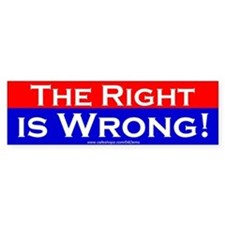 """The Right is Wrong"" Bumper Bumper Sticker"