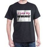 I Love My PATHOLOGIST T-Shirt