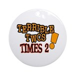 Terrible Twos - Times 2! Ornament (Round)