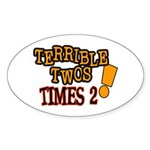Terrible Twos - Times 2! Oval Sticker