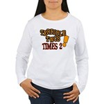 Terrible Twos - Times 2! Women's Long Sleeve T-Shi