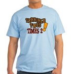 Terrible Twos - Times 2! Light T-Shirt