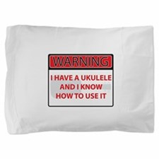 Warning I have a Ukulele Pillow Sham