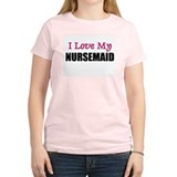 I Love My NURSEMAID T-Shirt