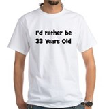 Rather be 33 Years Old Shirt