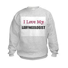 I Love My LARYNGOLOGIST Sweatshirt